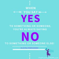 when you say YES to something, you are always saying NO to something else