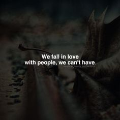 We fall in love with people we can't have. via (http://ift.tt/1RCoy9F)