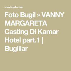 Foto Bugil  » VANNY MARGARETA Casting Di Kamar Hotel part.1  |  Bugiliar