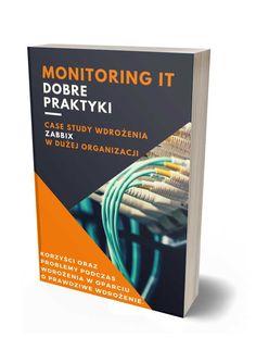 Dobre praktyki wdrożenia monitoringu sieci i serwerów w oparciu o system Zabbix. Case Study, Books, Libros, Book, Book Illustrations, Libri