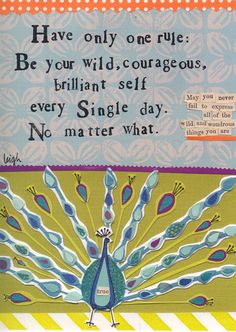 Have only one rule Be your wild courageous brilliant self every single day No matter what curly girl designs whimsical cute refrigerator fridge magnet gift girlfriend peacock The Words, Cool Words, Great Quotes, Quotes To Live By, Inspirational Quotes, Funny Quotes, Insightful Quotes, Awesome Quotes, Quotable Quotes