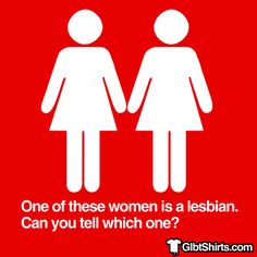 One of these women is gay, can you tell which one?