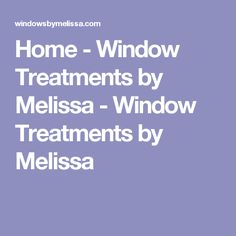 Home - Window Treatments by Melissa - Window Treatments by Melissa