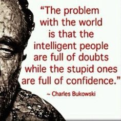 Charles Bukowski quote on intelligent people and stupid people The Words, Cool Words, Great Quotes, Me Quotes, Funny Quotes, Inspirational Quotes, Famous Quotes, Motivational, Stupid Quotes