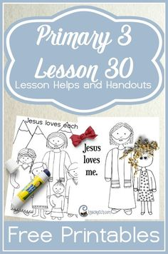 Great LDS handouts and helps for Primary 3 Lesson 30: Jesus Christ Loves Each of Us