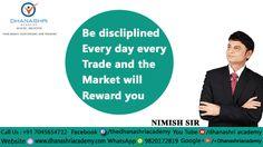 "''Be Disciplined Every Day Every Trade & The Market Will Reward You "" Nimish Sir  Dhanashri Academy Contact no.+91 7045654722 Website: www.dhanashriacademy.com"