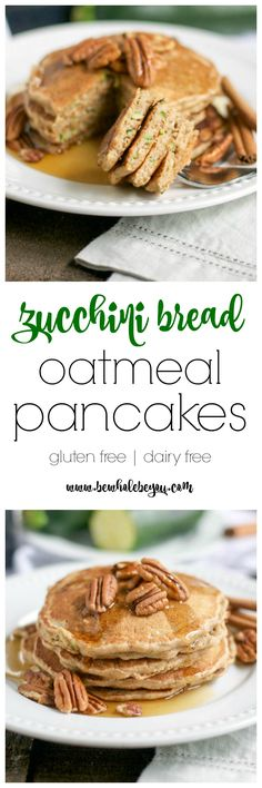 Zucchini Bread Oatmeal Pancakes. Be Whole. Be You.