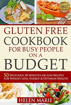 Gluten Free Cookbook for Busy People on a Budget: 50 Delicious 30-Minutes-or-Less Recipes for Weight Loss, Energy & Optimum Health (Nutritious Gluten-Free Recipes for Healthier Living series 1) by [Marie, Helen]  Kindle Price:$3.56  https://www.amazon.com/gp/product/B00MNTXPX0/ref=as_li_qf_sp_asin_il_tl?ie=UTF8&tag=bestselle0b0f-20&camp=1789&creative=9325&linkCode=as2&creativeASIN=B00MNTXPX0&linkId=874e8153334a2179554c93e52390e087