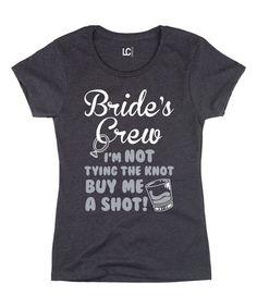 Another great find on #zulily! 'Bride's Crew' Tee #zulilyfinds