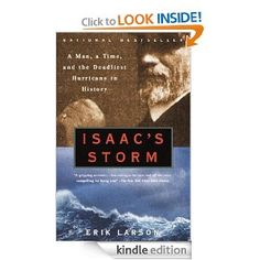 Isaac's Storm: A Man,a Time,and the Deadliest Hurricane in History: Erik Larson: Amazon.com: Kindle Store