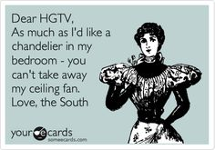 Dear HGTV, As much as I'd like a chandelier in my bedroom - you can't take away my ceiling fan. Love, the South.