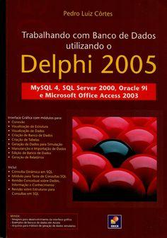 CÔRTES, Pedro Luiz. Trabalhando com banco de dados utilizando o Delphi 2005: MySQL 4, SQL Server 2000, Oracle 9i e Microsoft Office Access 2003. São Paulo: Érica, 2005. 372 p. Inclui índice; il. tab. quad.; 24x17x2cm. ISBN 8536500603.  Palavras-chave: DELPHI/Linguagem de programação de computador; BANCO DE DADOS/Criação e gerência.  CDU 004.43 / C828t / 2005