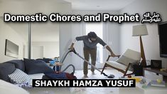 Domestic Chores and Prophet ﷺ - Shaykh Hamza Yusuf   Part 3