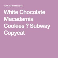 White Chocolate Macadamia Cookies ♡ Subway Copycat