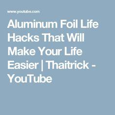 Aluminum Foil Life Hacks That Will Make Your Life Easier | Thaitrick - YouTube