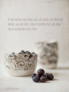 If you nurture your mind, body, and spirit, your time will expand. You will gain a new perspective that will allow you to accomplish much more. ~ Brian Koslow    From: http://beyondlayers.squarespace.com/