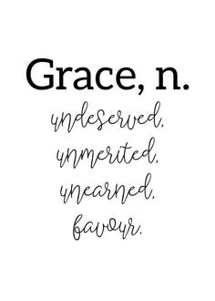 #ad Grace, undeserved. unmerited. unearned. favour.