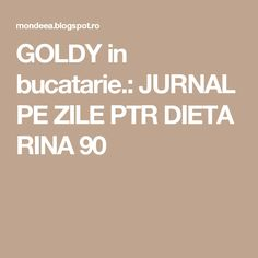 GOLDY in bucatarie.: JURNAL PE ZILE PTR DIETA RINA 90 Rina Diet, Healthy Life, Meal Prep, Meals, Blog, Recipes, Exercise, Shape, Gym