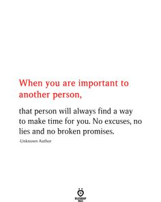 When you are important to another person, that person will always find a way to make time for you