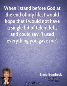 http://www.quotehd.com/imagequotes/authors1/erma-bombeck-life-quotes-when-i-stand-before-god-at-the-end-of-my.jpg