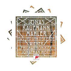 Gustav Mahler  Das Lied von der Erde    Jonas Kaufmann, tenor    Wiener Philharmoniker  Jonathan Nott, conductor    Sony, 2017