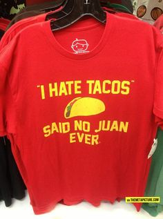 I hate tacos…Sorry this made me giggle.