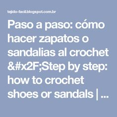 Paso a paso: cómo hacer zapatos o sandalias al crochet /Step by step: how to crochet shoes or sandals         |          Tejido Facil