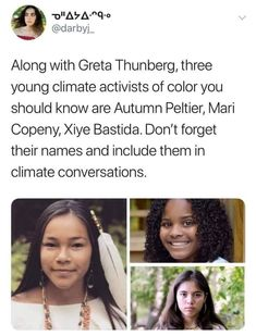 Along with Greta Thunberg, three young Climate activists of color you should know are Autumn Peltier, Mari Copeny, Xiye Bastida. Don't forget their names and include them in climate conversations. Intersectional Feminism, Badass Women, The More You Know, Faith In Humanity, Women In History, Social Issues, Oppression, Social Justice, Things To Know