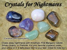 Crystal Guidance: Crystal Tips and Prescriptions - Nightmares. Top Recommended Crystals: Amethyst, Pink Mangano Calcite, Smoky Quartz, or Prehnite Additional Crystal Recommendations: Ruby or Turquoise.  Nightmares are associated with the Third Eye chakra. Place your preferred crystal(s) under your pillow or on your nightstand to help chase away and stop nightmares. Works well for kids too.