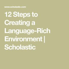 12 Steps to Creating a Language-Rich Environment | Scholastic