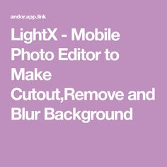 LightX - Mobile Photo Editor to Make Cutout,Remove and Blur Background