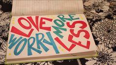 Love More, Worry Less ♡  Art Credit: DazzleDIY on YouTube