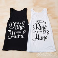 Bachelorette Party Tank Tops | He Put a Ring on My Hand and Put a Drink in My Hand | Bachelorette shirt by TumbleRoot on Etsy https://www.etsy.com/listing/239871923/bachelorette-party-tank-tops-he-put-a