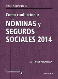 Cómo confeccionar nóminas y seguros sociales : [2014] / Miguel Angel Ferrer López. Deusto, 2014