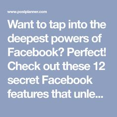 Want to tap into the deepest powers of Facebook? Perfect! Check out these 12 secret Facebook features that unleash the TRUE power of Facebook marketing.
