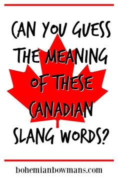 A list of Canadian slang words and their meanings.