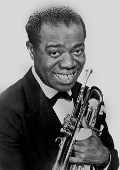 - Louis Armstrong