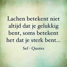 Sterk moet je zijn! Sarcastic Quotes, True Quotes, Motivational Quotes, Inspirational Quotes, Qoutes, Sef Quotes, Outing Quotes, Dutch Quotes, Quote Backgrounds