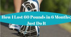 How I Lost 60 Pounds in 6 Months