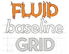 Fluid baseline GRID  The Fluid Baseline Grid System is an HTML5 & CSS3 development kit that provides a solid foundation to quickly design websites with ease.