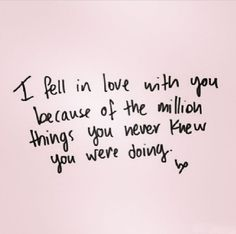 "Love quote - ""I fell in love with you because of the million things you never knew you were doing."" {Courtesy of Scott Charles}"