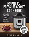 Free Kindle Book -   Instant Pot Pressure Cooker Cookbook: Easy Recipes and the Ultimate Guide to Fast, Delicious, and Healthy Meals (Instant Pot pressure cooker Recipes:Vegan, Weight Loss, Paleo, Ketogenic Diet)