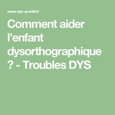 Comment aider l'enfant dysorthographique ? - Troubles DYS Trouble, Cycle 3, Dyslexia, Feel Good, Math Equations, Teaching, Feelings, School, Montessori