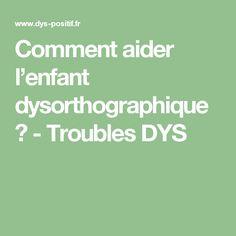 Comment aider l'enfant dysorthographique ? - Troubles DYS