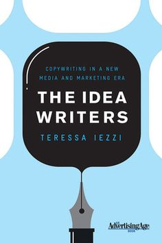 The Idea Writers: Copywriting in a New Media and Marketing Era By Teressa Iezzi http://www.bookscrolling.com/best-books-writing/
