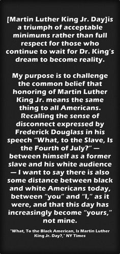 What, To the Black American, Is Martin Luther King Jr. Day? is a powerful op-ed piece in The New York Times by Chris Lebron. Here's an excerpt: Kareem Abdul-Jabbar has written a shorter piece with ...