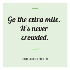 Go the extra mile. It's never crowded. #inspirational