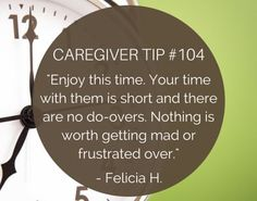 """Caregivers recommend making the most of your time with loved ones, as """"your time with them is short and there are no do-overs."""""""