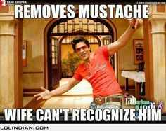 Bollywood logic: remove your mustache and wife doesn't recognize you. You guys need to watch this movie it's called: rab ne bana di jodi. It's so heartwarming and funny! Funny Picture Quotes, Funny Quotes, Funny Memes, Hilarious, Indian Funny, Indian Jokes, Indian Pics, Desi Humor, Desi Jokes