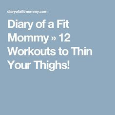 Diary of a Fit Mommy » 12 Workouts to Thin Your Thighs!
